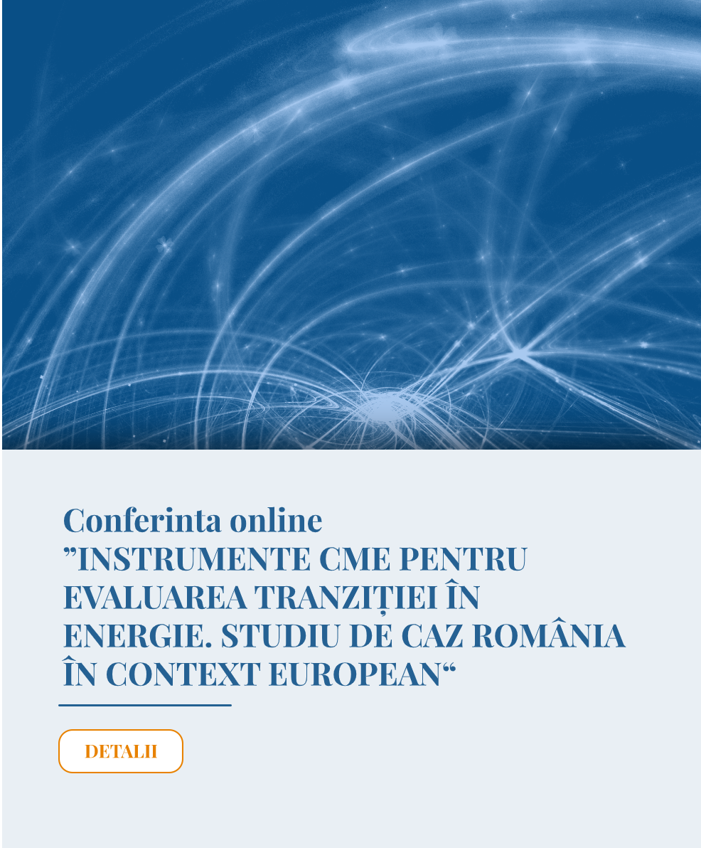 """Conferința online """"INSTRUMENTELE CONSILIULUI MONDIAL AL ENERGIEI (CME) PENTRU EVALUAREA TRANZIȚIEI ÎN ENERGIE. STUDIU DE CAZ ROMÂNIA ÎN CONTEXT EUROPEAN"""""""