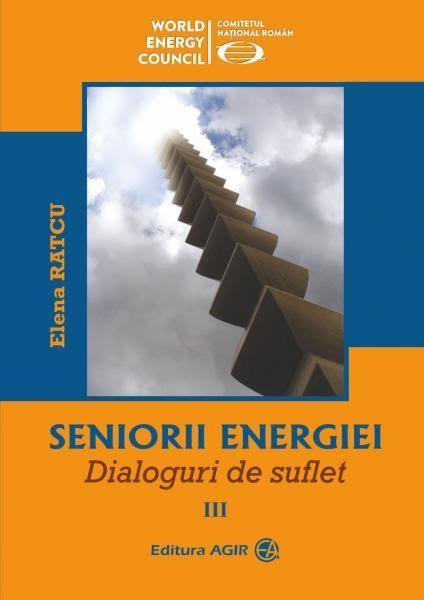 """Noi apariții în Editura AGIR: """"SENIORII ENERGIEI- Dialoguri de suflet"""",  vol. III, autor Elena Ratcu"""